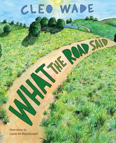 What the road said / Cleo Wade ; illustrated by Lucie de Moyencourt.