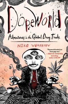 Dopeworld : adventures in the global drug trade