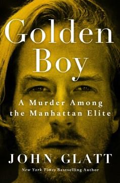 Golden boy : a murder among the Manhattan elite