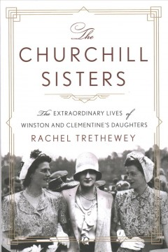 The Churchill sisters : the extraordinary lives of Winston and Clementine's daughters