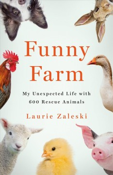 Funny farm : my unexpected life with 600 rescue animals