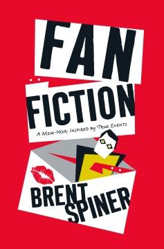 Fan fiction : a mem-noir inspired by true events