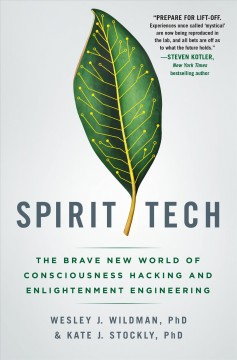 Spirit tech : the brave new world of consciousness hacking and enlightenment engineering
