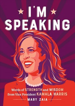 I'm Speaking : Words of Strength and Wisdom from Vice President Kamala Harris