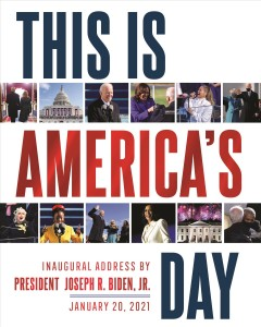 This Is America's Day : Inaugural Address by President Joseph R. Biden, Jr. January 20, 2021