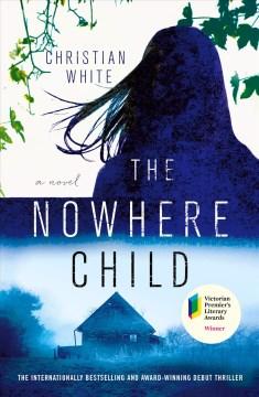 The nowhere child a novel / Christian White.