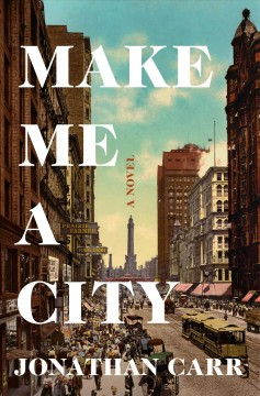 Make me a city : a novel