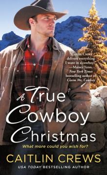 A true cowboy Christmas / Caitlin Crews.