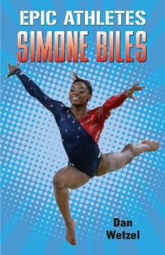 Epic athletes : Simone Biles