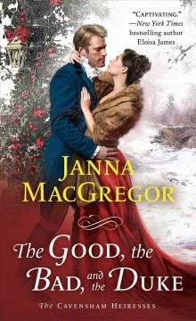 The good, the bad, and the duke / Janna MacGregor.