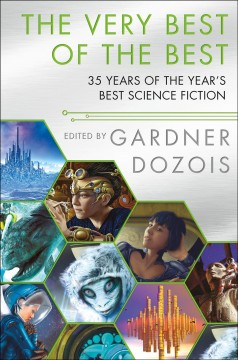 The Very Best of the Best : 35 Years of the Year's Best Science Fiction