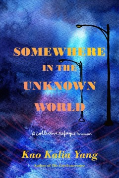 Somewhere in the unknown world : a collective refugee memoir