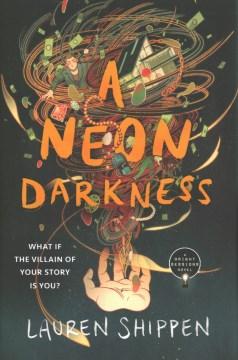 A neon darkness / Lauren Shippen.