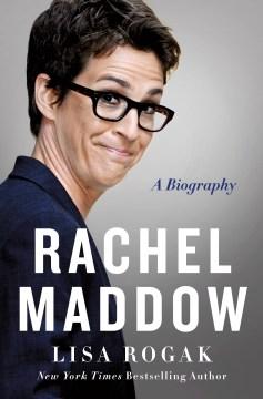 Rachel Maddow / Lisa Rogak.