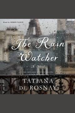 The rain watcher : a novel [electronic resource] / Tatiana de Rosnay.