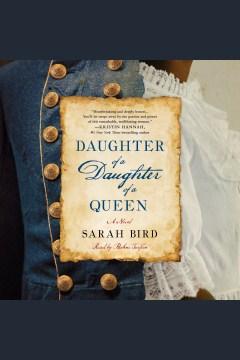 Daughter of a daughter of a queen [electronic resource] / Sarah Bird.