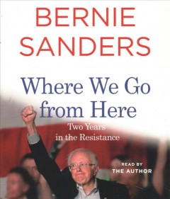 Where we go from here : two years in the resistance / Bernard Sanders.