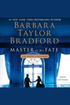 Master of his fate [electronic resource] / Barbara Taylor Bradford.