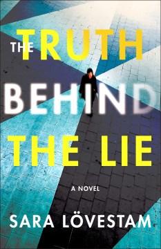 The truth behind the lie : a novel