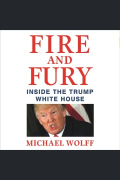 Fire and fury : inside the Trump White House [electronic resource] / Michael Wolff.