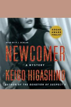 Newcomer : a mystery [electronic resource] / Keigo Higashino.