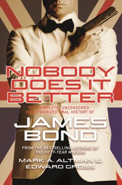 Nobody Does It Better : The Complete, Uncensored, Unauthorized Oral History of James Bond