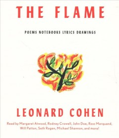 The flame : poems, notebooks, lyrics, drawings / Leonard Cohen.