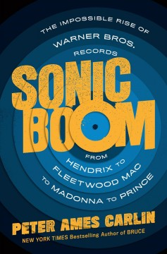 Sonic boom : the impossible rise of Warner Bros Records, from Hendrix to Fleetwood Mac to Madonna to Prince
