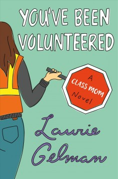 You've been volunteered a class mom novel / by Laurie Gelman.