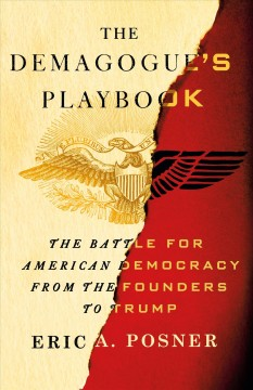 The demagogue's playbook : the battle for American democracy from the founders to Trump / Eric A. Posner.