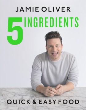 5 ingredients : quick & easy food / Jamie Oliver ; food photography, David Loftus ; portrait photography, Paul Stuart & Jamie Oliver ; design, James Verity at Superfantastic.