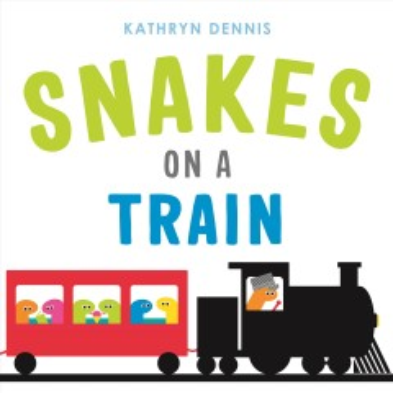 Snakes on a train / Kathryn Dennis.