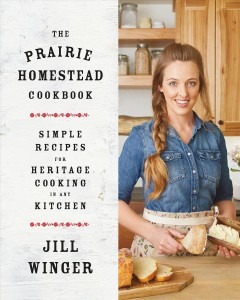 The prairie homestead cookbook simple recipes for heritage cooking in any kitchen / Jill Winger.
