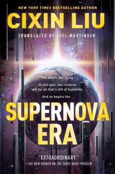 Supernova era Cixin Liu ; translated by Joel Martinsen.