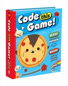 Code This Game! : Make Your Game Using Python, Then Break Your Game to Create a New One