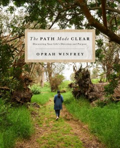 The path made clear : discovering your life's direction and purpose / Oprah Winfrey.