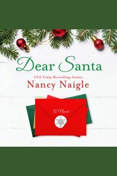 Dear Santa : a novel [electronic resource] / Nancy Naigle.