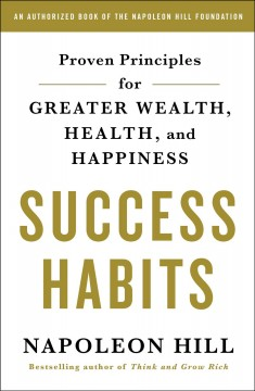 Success habits : proven principles for greater wealth, health, and happiness / Napoleon Hill.