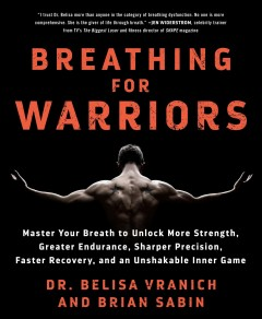 Breathing for warriors : master your breath to unlock more strength, greater endurance, sharper precision, faster recovery, and an unshakable inner game