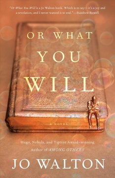 Or what you will / Jo Walton.