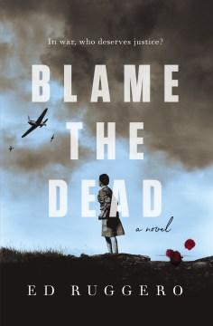 Blame the dead / Ed Ruggero.