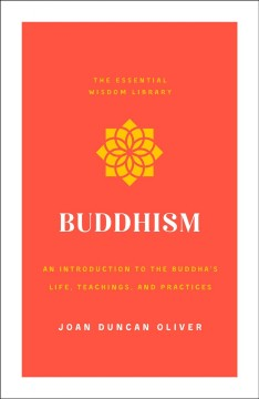 Buddhism : an introduction to the Buddha's life, teachings, and practices