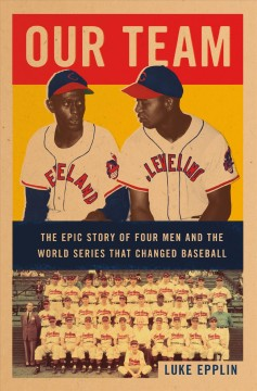 Our team : the epic story of four men and the World Series that changed baseball / Luke Epplin.