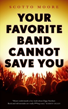 Your favorite band cannot save you / Scotto Moore.