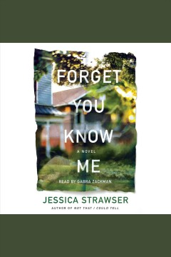 Forget you know me [electronic resource] / Jessica Strawser.