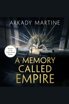 A memory called empire [electronic resource] / Arkady Martine.