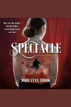 Spectacle [electronic resource] / Jodie Lynn Zdrok.