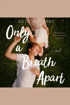 Only a breath apart [electronic resource] / Katie McGarry.