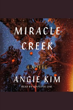 Miracle Creek [electronic resource] / Angie Kim.