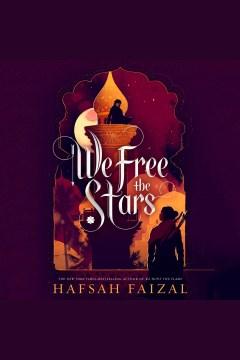 We free the stars [electronic resource] / Hafsah Faizal.